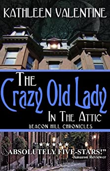 The Crazy Old Lady in the Attic: Beacon Hill Chronicles 1 by [Valentine, Kathleen]