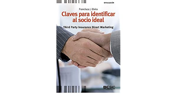 Amazon.com: Claves para identificar al socio ideal. Third Party Insurance Direct Marketing (Libros profesionales) (Spanish Edition) eBook: Francisco J. ...