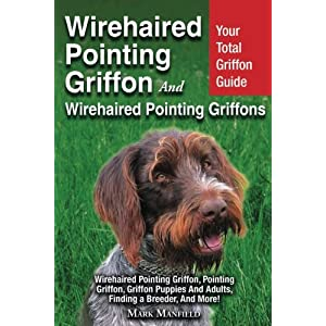 Wirehaired Pointing Griffon And Wirehaired Pointing Griffons: Your Total Griffon Guide Wirehaired Pointing Griffon, Pointing Griffon, Griffon Puppies And Adults. Finding a Breeder, & More! 2