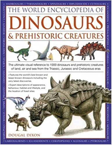 World Encyclopedia of Dinosaurs and Prehistoric Creatures: The Ultimate Visual Reference to 1000 Dinosaurs and Prehistoric Creatures of Land, Air and ... the Triassic, Jurassic and Cretaceous Eras: Amazon.co.uk: Dougal Dixon: 9780754817307: