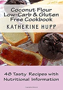 By Katherine Hupp Coconut Flour Low-Carb & Gluten Free Cookbook: 48 Tasty Recipes with Nutritional Information [Paperback]