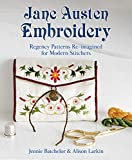 Jane Austen Embroidery: Regency Patterns Re-imagined for Modern Stitchers
