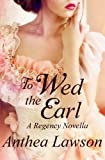 : To Wed the Earl - A Regency Novella