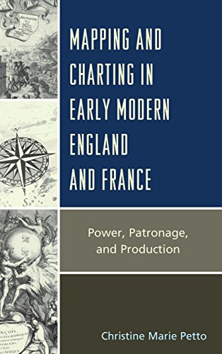 Mapping and Charting in Early Modern England and France: Power, Patronage, and Production (Toposophia: Sustainability, Dwelling, Design)