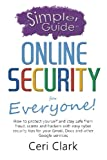 a simpler guide to online security for everyone how to protect yourself and stay safe from fraud scams and hackers with easy cyber security tips for and other google services simpler guides