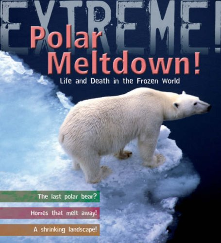 Extreme Science: Polar Meltdown: Life and Death in a Changing World ebook