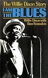 I Am The Blues: The Willie Dixon Story (A Da Capo paperback)