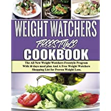 Weight Watchers Freestyle Cookbook: The All New Weight Watchers Freestyle Program With 30 days meal plan And A Free Weight Watchers Shopping List for Proven Weight Loss
