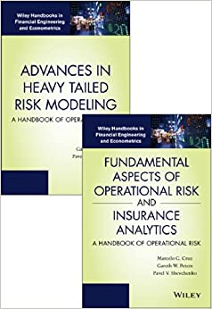 Fundamental Aspects of Operational Risk and Insurance Analytics and Advances in Heavy Tailed Risk Modeling: Handbooks of Operational Risk Set (Wiley ... in Financial Engineering and Econometrics)