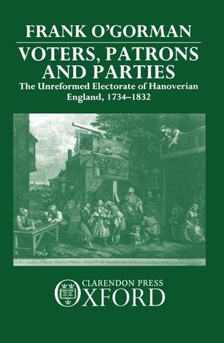 Voters  Patrons  And Parties  The Unreformed Electoral System Of Hanoverian England 1734 1832