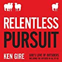 Relentless Pursuit: God's Love of Outsiders Including the Outsider in All of Us Audiobook by Ken Gire Narrated by Bill DeWees