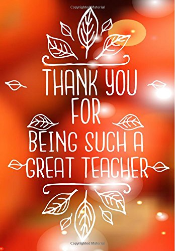 Thank You For Being Such A Great Teacher: Thank You Gift For Teacher (Teacher Appreciation Gift Notebook) (Teacher Thank You Notebook) (Volume 1) ebook
