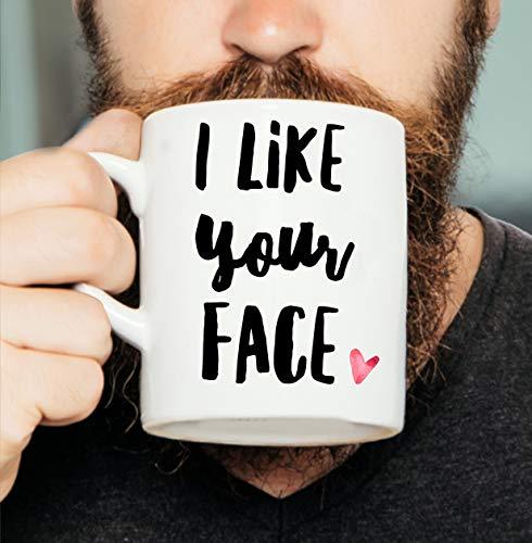 I Like Your Face - Romantic Mug, Valentines Mug, Valentines Gift, Love Mug- Coffee Mug, Tea Mug, Cute Mug - Gift, cute gift, Souvenir, 11oz, 15oz