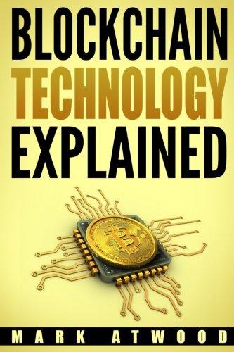 Blockchain Technology Explained: (2018)