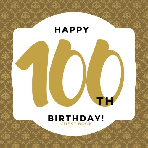 Happy 100th Birthday Guest Book: Guest Book. Free Layout Message Book For Family and Friends To Write in, Men, Women, Boys & Girls / Party, Home / Use ... Paper size (Birthday Guest Books) (Volume 75)]()