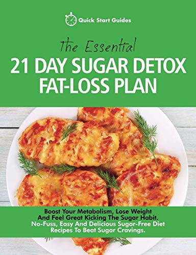 The Essential 21-Day Sugar Detox Fat-Loss Plan: Boost Your Metabolism, Lose Weight And Feel Great Kicking The Sugar Habit. No-Fuss, Easy And Delicious Sugar-Free Diet Recipes To Beat Sugar Cravings