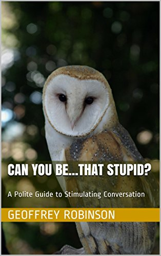Book: Can you be...that stupid? - A Polite Guide to Stimulating Conversation by Geoffrey Robinson