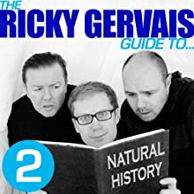 The Ricky Gervais Guide to... NATURAL HISTORY Performance by Ricky Gervais, Steve Merchant, Karl Pilkington Narrated by Ricky Gervais, Steve Merchant, Karl Pilkington