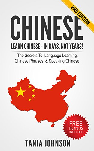 CHINESE: Learn Chinese - In Days, Not Years!: The Secrets To Language Learning, Chinese Phrases, & Speaking Chinese (Learn Language, Foreign Lauguages)