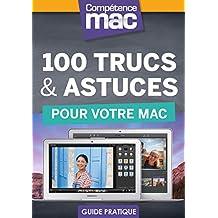 100 trucs et astuces pour votre Mac (Les guides pratiques de Compétence Mac) (French Edition)