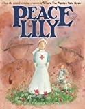 Peace Lily: The World War 1 Nurse **SHORTLISTED BEST ILLUSTRATED BOOK 2018 - HANTS SLS) (World War I Picture Book 4)