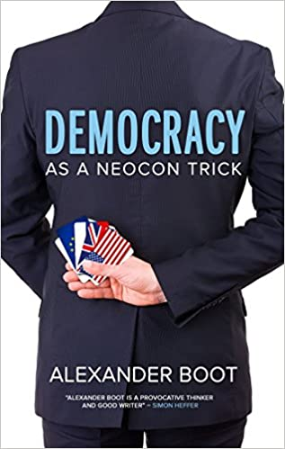 Book Democracy as a Neocon Trick by Alexander Boot (30-Sep-2014)