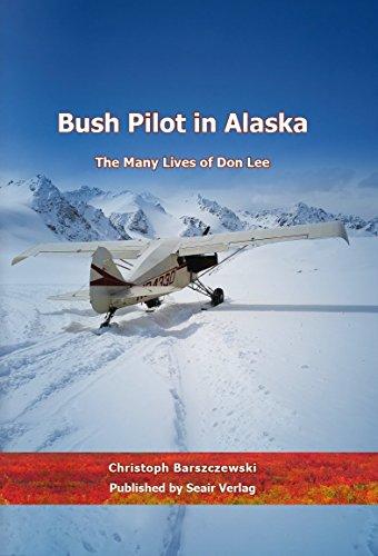 Bush Pilot in Alaska: The Many Lives of Don Lee