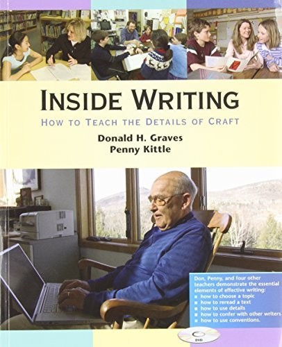 Inside Writing: How to Teach the Details of Craft by Graves, Donald H, Kittle, Penny (2005) Paperback