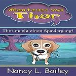 Abenteuer von Thor: Thor macht einen Spaziergang! [Thor's Adventure: Thor Takes a Walk!] | Nancy L. Bailey