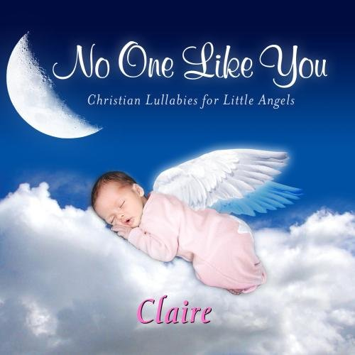 Price comparison product image No One Like You,  Personalized Lullabies for Claire - Pronounced ( Klair )