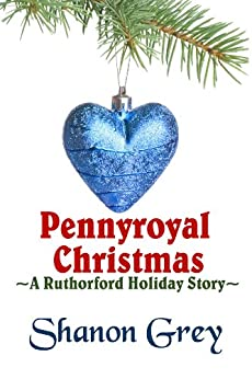 Pennyroyal Christmas (A Ruthorford Holiday Story Book 1) by [Grey, Shanon]
