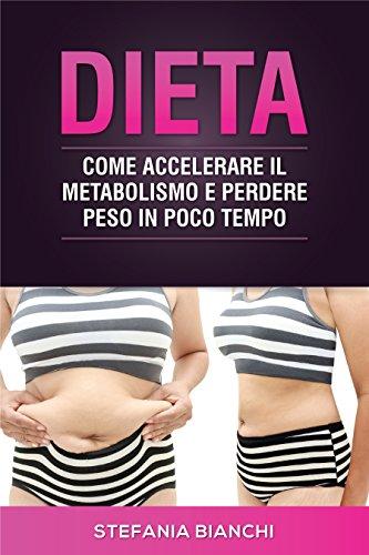 dieta per dimagrire e velocizzare il metabolismo