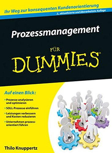 Prozessmanagement für Dummies Taschenbuch – 7. Oktober 2015 Thilo Knuppertz Wiley-VCH 3527711171 Strategisches Management