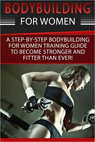 Bodybuilding For Women A Step By Step Beginners Bodybuilding For Women Training Guide To Become Stronger And Fitter Than Ever Bodybuilding For Exercises Bodybuilding Nutrition Volume 1 Cotter Simone 9781534812741 Amazon Com Books