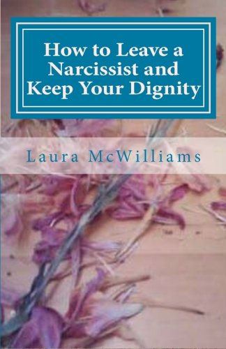 How to Leave a Narcissist and Keep Your Dignity (Volume 1)