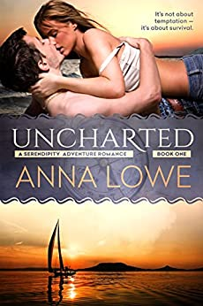 Uncharted (Serendipity Adventure Romance Book 1) by [Lowe, Anna]