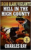"""Jacob Blade: Vigilante: Hell In The High Country: From The Bounty Hunters To United States Marshals: The Exciting Fourth Western In The """"The Jacob Blade: Vigilante Western Adventure Series!"""""""