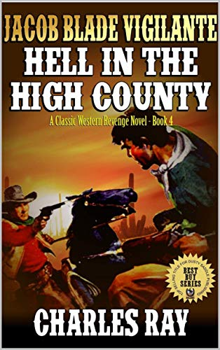 Jacob Blade: Vigilante: Hell In The High Country: From The Bounty Hunters To United States Marshals: The Exciting Fourth Western In The