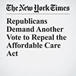 Republicans Demand Another Vote to Repeal the Affordable Care Act | Robert Pear