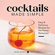 Cocktails Made Simple: Easy & Delicious Recipes for the Home Barte