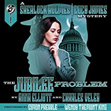 The Jubilee Problem: A Sherlock Holmes and Lucy James Mystery: The Sherlock Holmes and Lucy James Mysteries, Book 5 Audiobook by Charles Veley, Anna Elliott Narrated by Simon Prebble, Wendy Tremont King