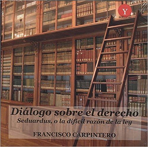 Diálogo Sobre El Derecho. Seduardus, O La Difícil Razón De La Ley por Francisco Carpintero Benitez epub