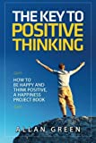 img - for The Key to Positive Thinking: How to Be Happy and Think Positive, A Happiness Project Book (Volume 1) book / textbook / text book