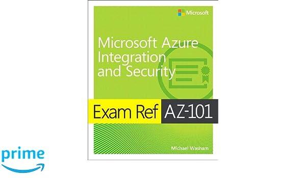 Exam Ref AZ-101 Microsoft Azure Integration and Security: Michael