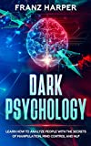 Dark Psychology: Learn How to Analyze People with