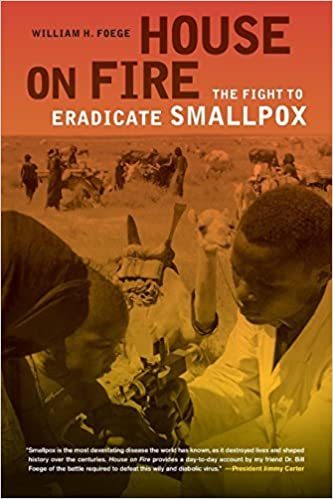 House on Fire: The Fight to Eradicate Smallpox (California/Milbank Books on Health and the Public) (California/ Milbank Books on Health & the Public) by William Foege (2012-09-18)