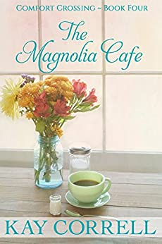 The Magnolia Cafe (Comfort Crossing Book 4) by [Correll, Kay]