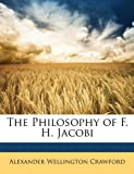 The Philosophy of F H Jacobi, Alexander Wellington Crawford, 1146619448
