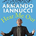 Hear Me Out Audiobook by Armando Iannucci Narrated by Armando Iannucci