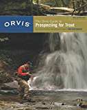 The Orvis Guide to Prospecting for Trout, New and Revised